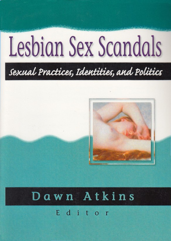 Lesbian Sex Scandals: Sexual Practices, Identities, and Politics